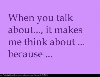 When you talk about..., it makes me thinka bout..., because...